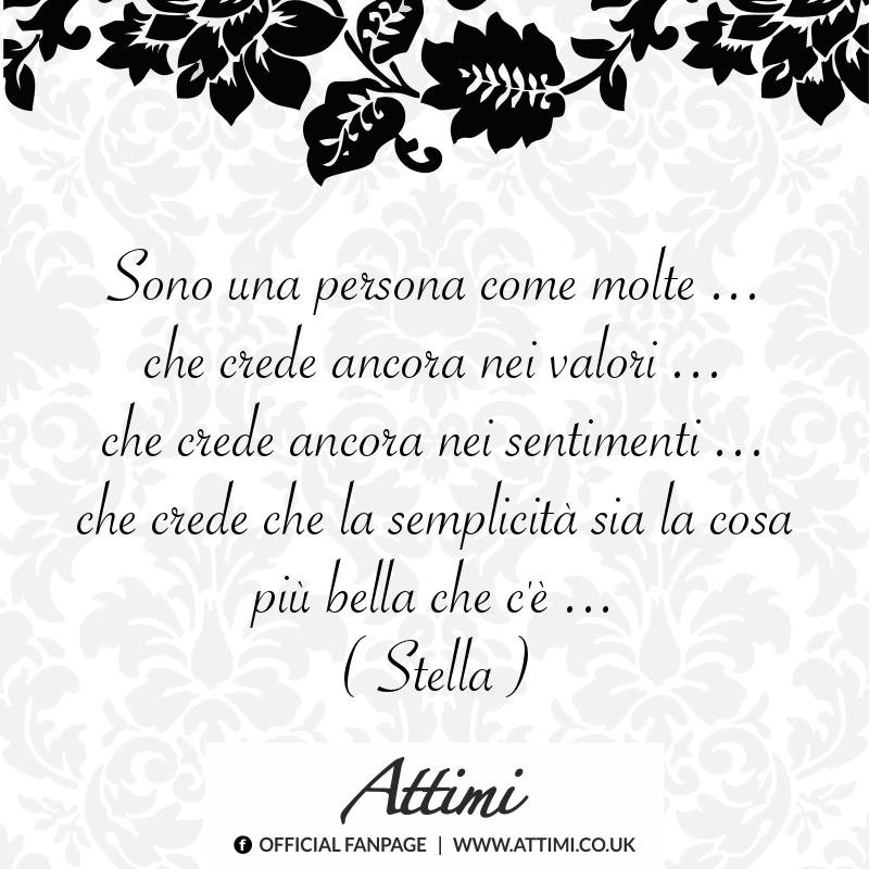 Sono una persona come molte… che crede ancora nei valori… che crede ancora nei sentimenti… che crde che la semplicità sia la cosa più bella che c'è. (Stella)