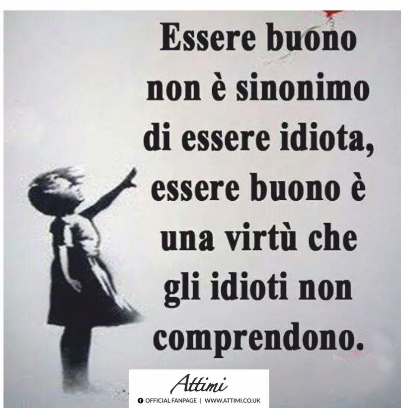 Essere buono è sinonimo di essere idiota, essere buono è una virtù che gli idioti non comprendono.