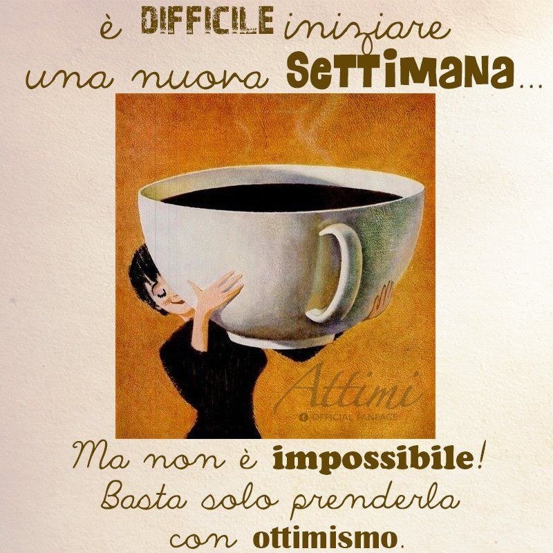 E' difficile iniziare una nuova settimana … Ma non è impossibile! Basta solo prenderla con ottimismo.