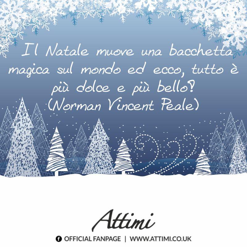 Il Natale muove una bacchetta magica sul mondo… (Norman Vincent Peale)