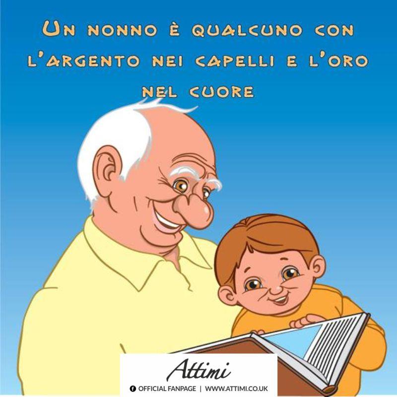 Un nonno è qualcuno con l'argento nei capelli e l'oro nel cuore.
