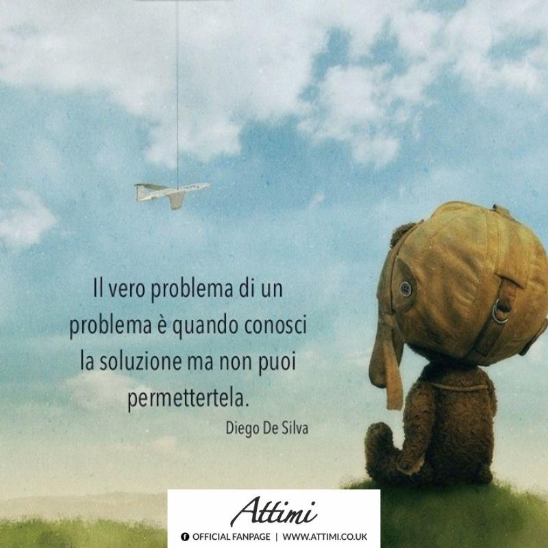 Il vero problema è quando conosci la soluzione ma non puoi permettertela. ( Diego De Silva )