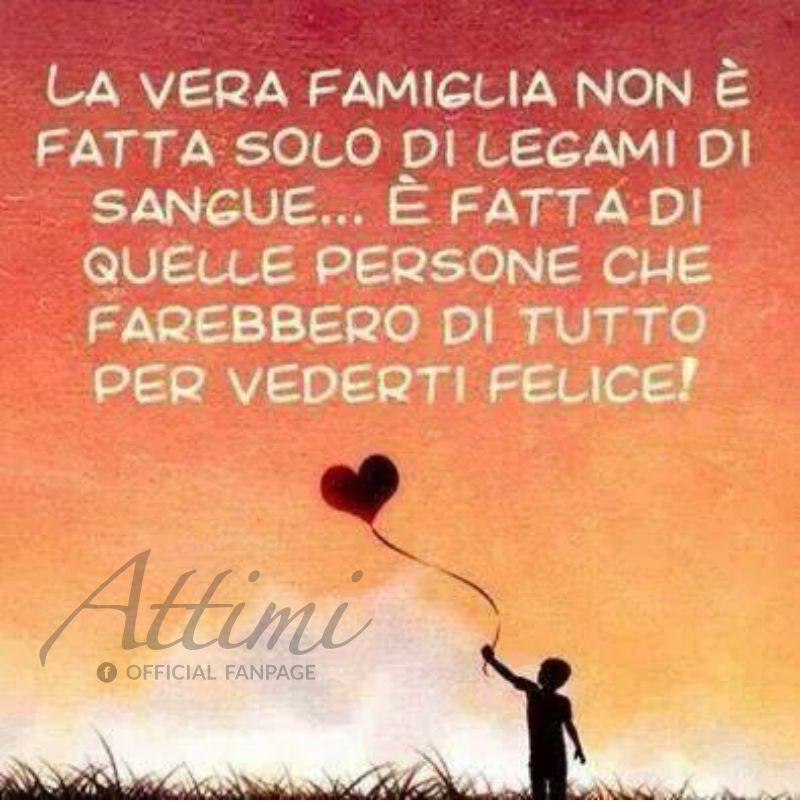 La vera famiglia non è fatta solo di legami di sangue … E' fatta di quelle persone che farebbero di tutto per renderti felice!