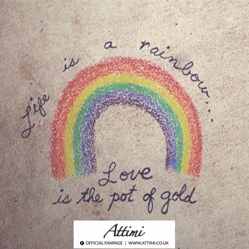 Life is a rainbow … Love is the pot of the gold.