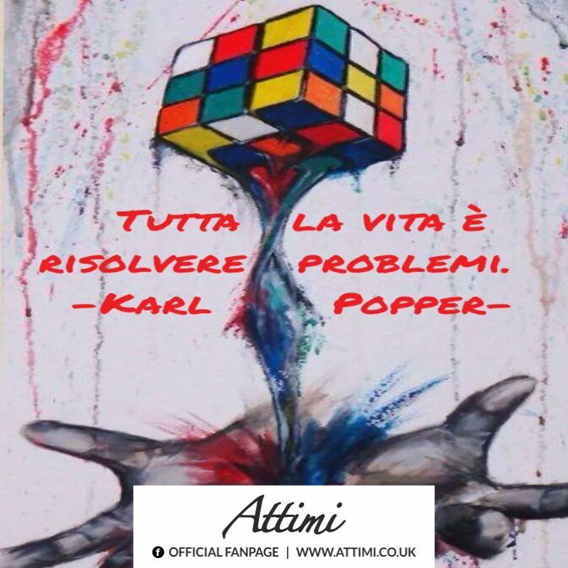 Tutta la vita è a risolvere problemi. ( Karl Popper )