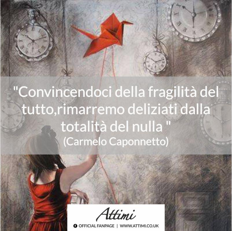 """""""Convincendoci della fragilità del tutto,rimarremo deliziati dalla totalità del nulla   """" (Carmelo Caponnetto)"""