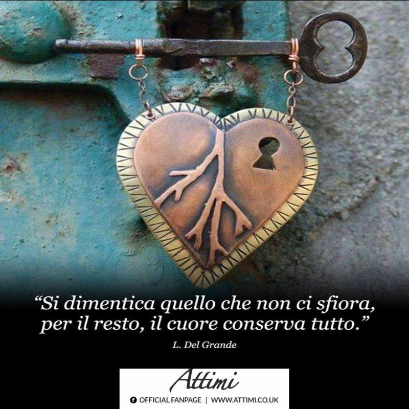 """""""Si dimentica quello che non ci sfiora, per il resto, il cuore conserva tutto."""" (L. Del Grande)"""