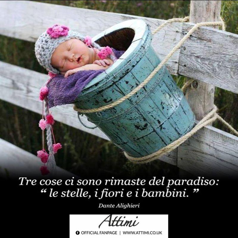 """""""Tre cose ci sono rimaste nel paradiso: le stelle, i fiori, e i bambini."""" (Dante Alighieri)"""