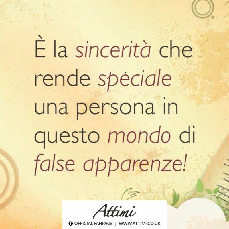 E' la sincerità che rende speciale una persona in questo mondo di false apparenze!