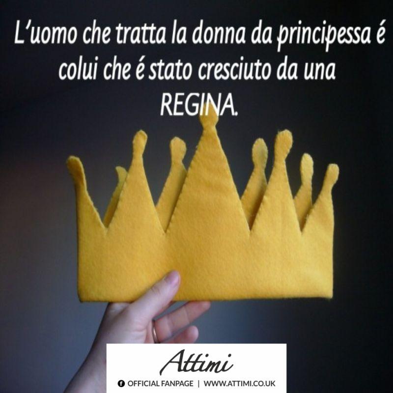 L'uomo che tratta la donna da principessa è colui che è stato cresciuto da una regina.