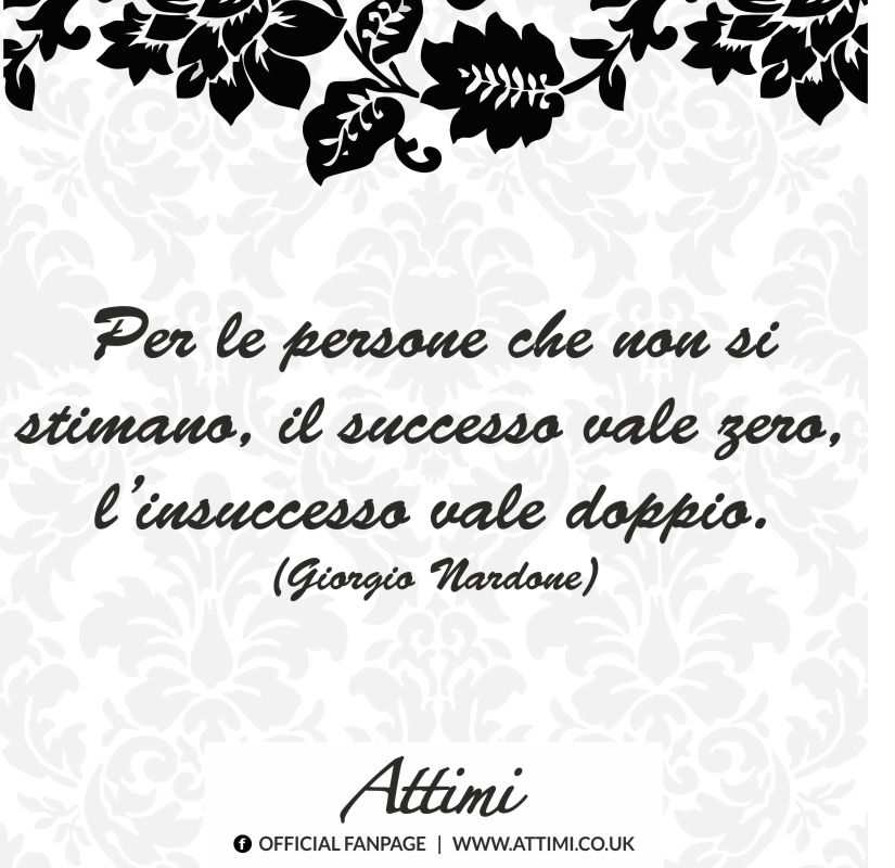 Per le persone che non si stimano, il successo vale zero, l'insuccesso vale doppio. (Giorgio Nardone)