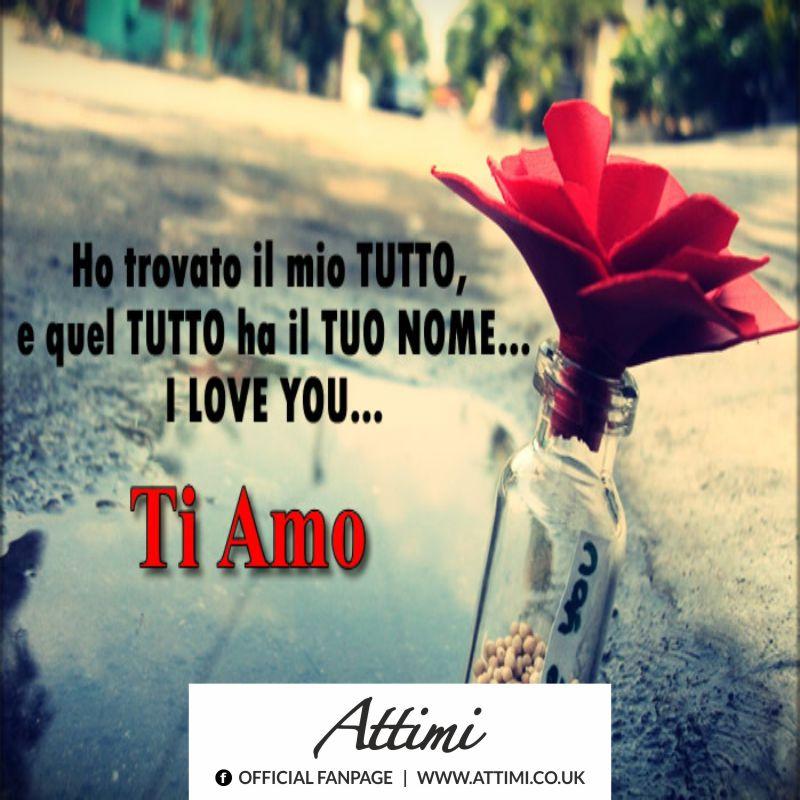 Ho trovato il mio TUTTO, e quel TUTTO ha il TUO NOME…I LOVE YOU…Ti Amo.
