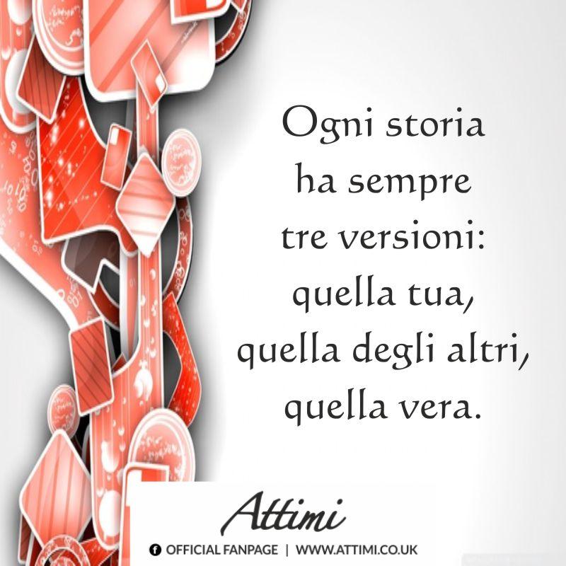 Ogni storia ha sempre tre versioni quella tua, quella degl' altri e quella vera.