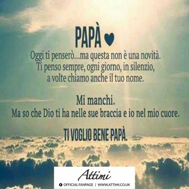 Papà Oggi ti penserò …ma questa non è una novità. Ti penso sempre , ogni giorno,in silenzio, a volte chiamo anche il tuo nome. Mi manchi. Ma so che Dio ti ha nelle sue braccia e io mnel mio cuore.