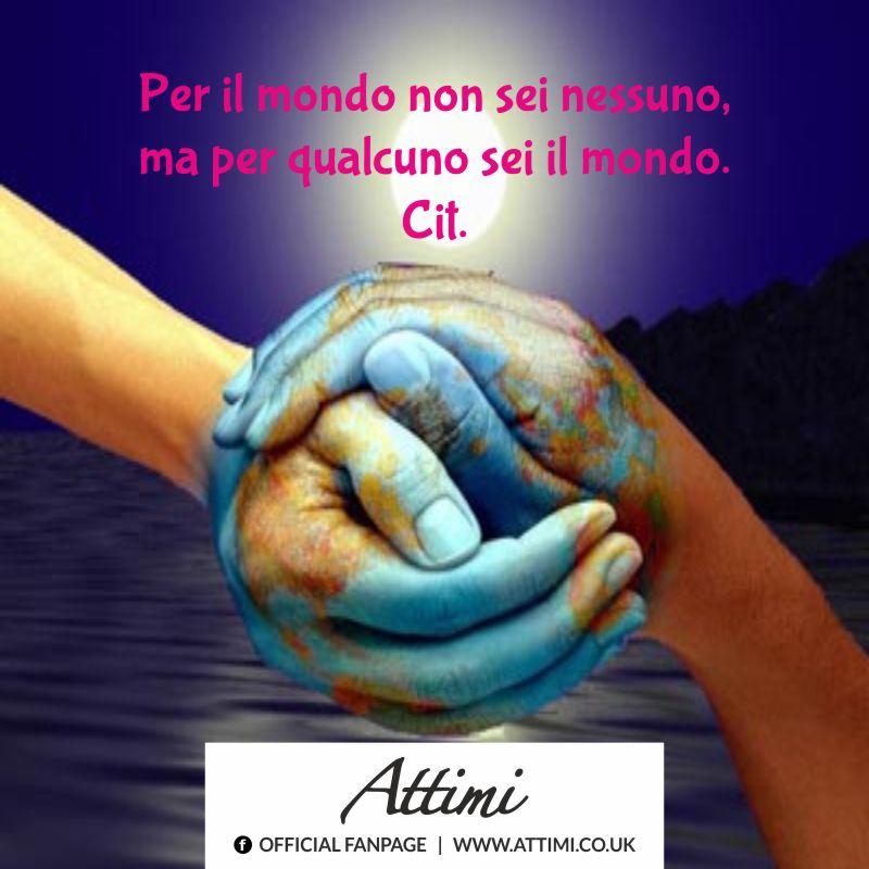 Per il mondo non sei nessuno, ma per qualcuno sei il mondo.