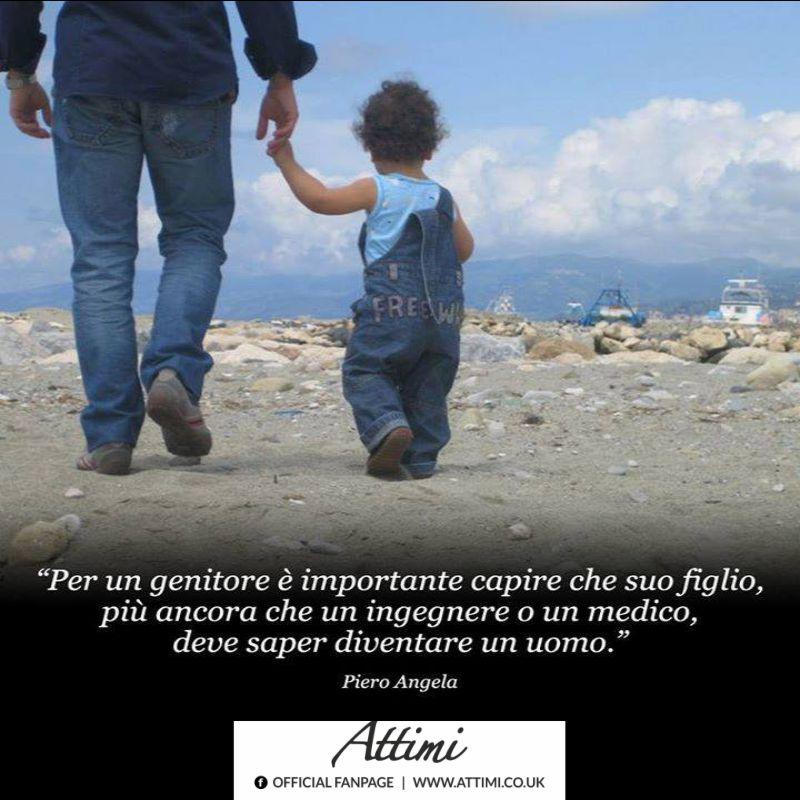 Per un genitore è importante capire che suo figlio, più ancora che un ingegnere o un medico, deve saper diventare un uomo. (Piero Angela)