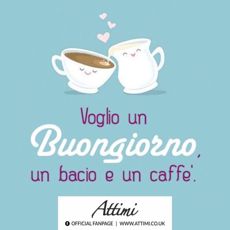Voglio un Buongiorno ,un bacio e un caffè.