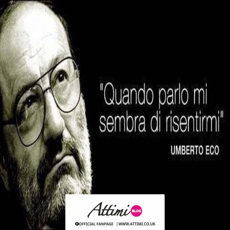 Quando parlo sembra di risentirmi. (Umberto Eco)