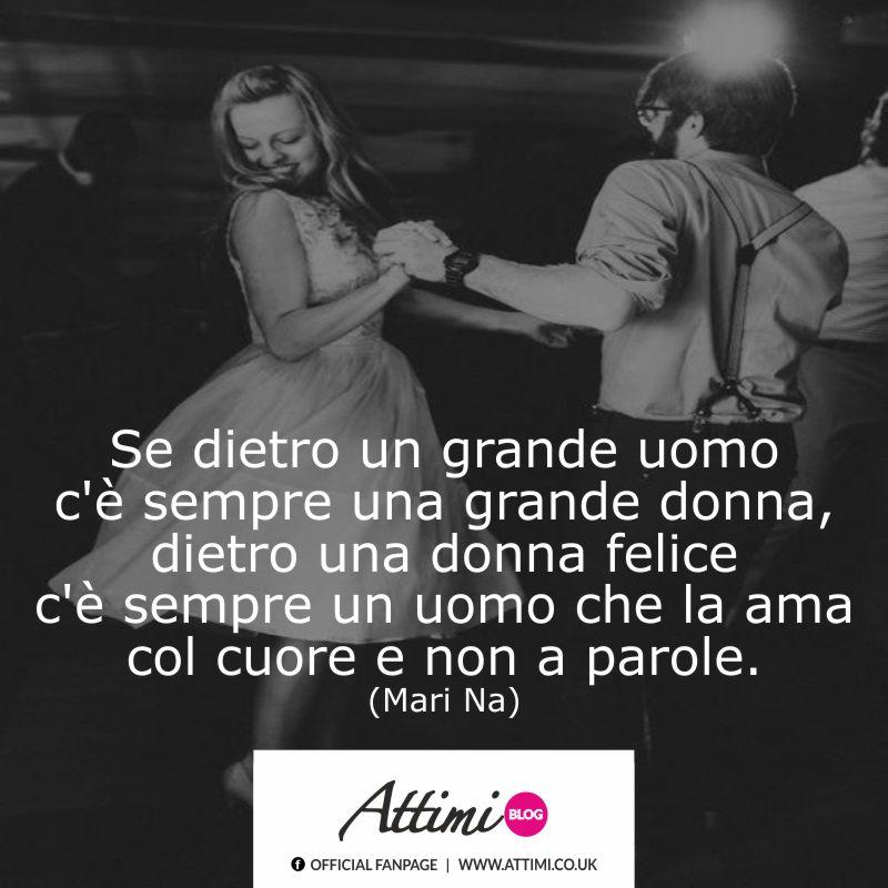 Se dietro un grande uomo c'è sempre una grande donna, dietro una donna felice c'è sempre un uomo che la ama col cuore e non a parole. (Mari Na)