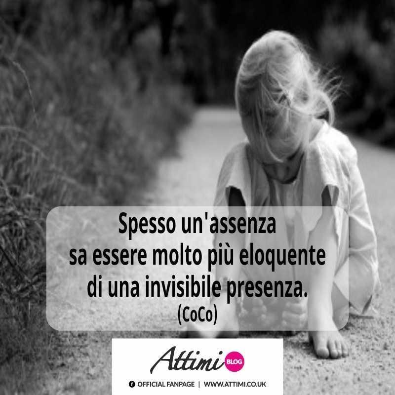 Spesso un'assenza sa essere molto più eloquente di una invisibile presenza. (CoCo)