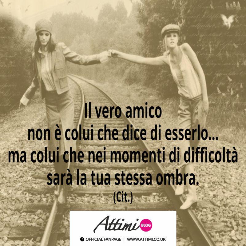 Il vero amico non è colui che dice di esserlo… ,a colui che nei momenti di difficoltà sarà la tua stessa ombra. (Cit.)