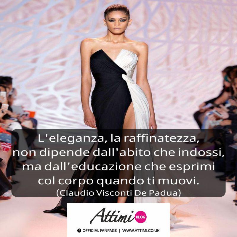 L'eleganza, la raffinatezza, non dipende dall'abito che indossi, ma dall'educazione che esprimi col corpo quando ti muovi. (Claudio Visconti De Padula)