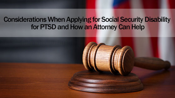 Considerations When Applying for Social Security Disability for PTSD and How an Attorney Can Help