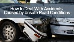 How to Deal With Accidents Caused by Unsafe Road Conditions