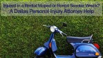 Injured in a Rental Moped or Rental Scooter Wreck? A Dallas Personal Injury Attorney Help
