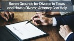 Seven Grounds for Divorce in Texas and How a Divorce Attorney Can Help