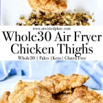 Pinterest image for whole30 air fryer chicken thighs with two Image of Whole30 Air-fryer 5 chicken thighs on a round white plate. https://www.atwistedplate.com/whole30-air-fryer-chicken-thighs/