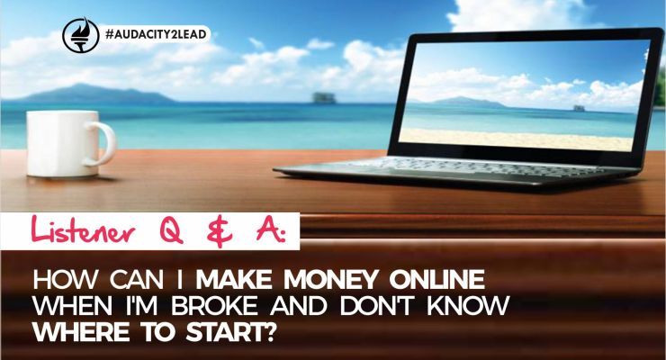 LISTENER Q & A: How Can I Make Money Online When I'm Broke and Don't Know Where to Start? – EP 43