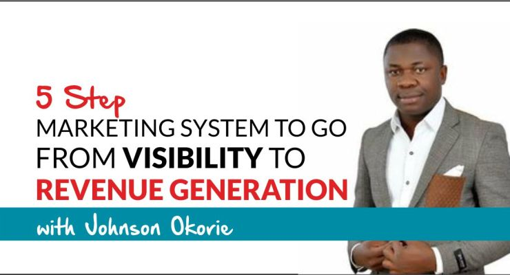 5 STEP MARKETING SYSTEM TO GO FROM VISIBILTY TO REVENUE GENERATION with Johnson Emmanuel