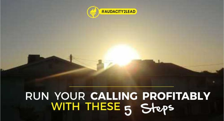 RUN YOUR CALLING PROFITABLY WITH THESE 5 STEPS