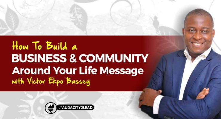 How To Build A Business & Community Around Your Life Message (with Victor Ekpo Bassey)