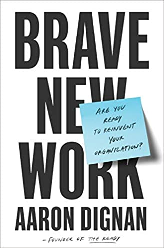 Brave New Work: Are You Ready to Reinvent Your Organization