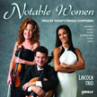 'NOTABLE WOMEN – Trios by Today's Female Composers' – Lincoln Trio – Cedille