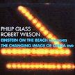 PHILIP GLASS: Einstein on the Beach (highlights) – Philip Glass Ensemble/soloists (CD); + doc. DVD – /Chris Verges, producer – Orange Mt.