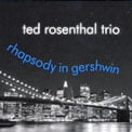 Ted Rosenthal Trio – Rhapsody In Gershwin – Playscape