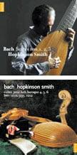 J.S. BACH: Suite No. 1 in G Major; Suite No. 2 in d minor and Suite No. 3 in C Major – Hopkinson Smith, German Theorbo – NaïveJ.S. BACH: Suite No. 4 in B-flat Major; Suite No. 6 in D Major; Suite in g minor  (Suite No. 5 in c minor) – Hopkinson Smith, Baroque lute – Naïve