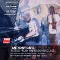 """ANTHONY DAVIS: """"Notes from the Underground"""" = Notes from the Underground; You Have the Right to Remain Silent; Wayang V – J.D. Parran, clarinet/Earl Howard, Kurzweil keyboard/Anthony Davis, p./Boston Modern Orch. Project/Gil Rose – BMOP"""