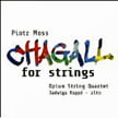 "PIOTR MOSS: Chagall for Strings = String Quartet No. 4, ""Chagall""; Le lien entre les jours; Dedication – Jadwiga Rappe, mezzo/ Opium String Q. – Accord"