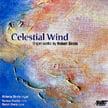 SIROTA: Celestial Wind [TrackList follows] – Victoria Sirota, organ/ Norman Fischer, cello/ Robert Sirota, piano – Albany