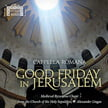 """Good Friday in Jerusalem: Medieval Byzantine Chant from the Church of the Holy Sepulchre"" – Cappella Romana/ Alexander Lingas – Cappella Romana"