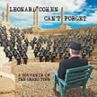 Leonard Cohen – Can't Forget: A Souvenir of the Grand Tour [TrackList follows] – Columbia/Legacy /Sony Music/Old Ideas