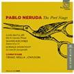 """Pablo Neruda: The Poet Sings"" = DONALD GRANTHAM: La canción desesperada; SHAWN KIRCHNER: Tu sangre en la mía, Soneto 53; Tu voz, Soneto 52; CARY RATCLIFF: Ode to Common Things – Conspirare/ Conspirare Ch. Players/ Craig Hella Johnson – Harmonia mundi"