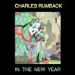 Charles Rumback – In the New Year – ears&eyes