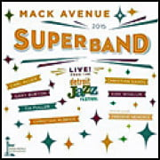 Mack Avenue Superband – Live From The Detroit Jazz Festival 2015 – Mack Avenue