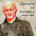 MICHAEL TORKE: Concerto for Orchestra; Oracle; Bliss; Iphigenia – Ecstatic
