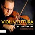 "Piotr Szewczyk, solo violin – ""Violin Futura"" – Navona (2 discs)"